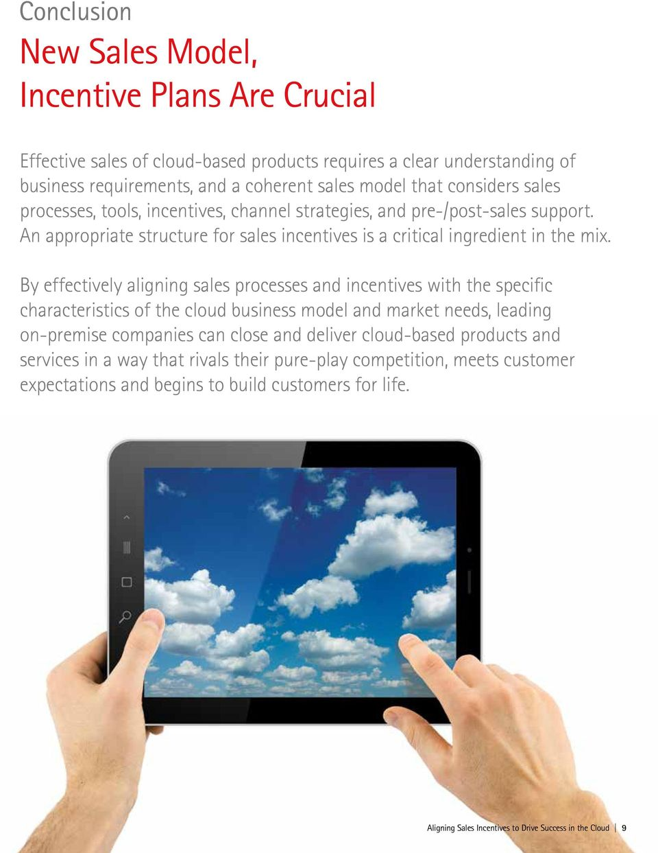 By effectively aligning sales processes and incentives with the specific characteristics of the cloud business model and market needs, leading on-premise companies can close and deliver