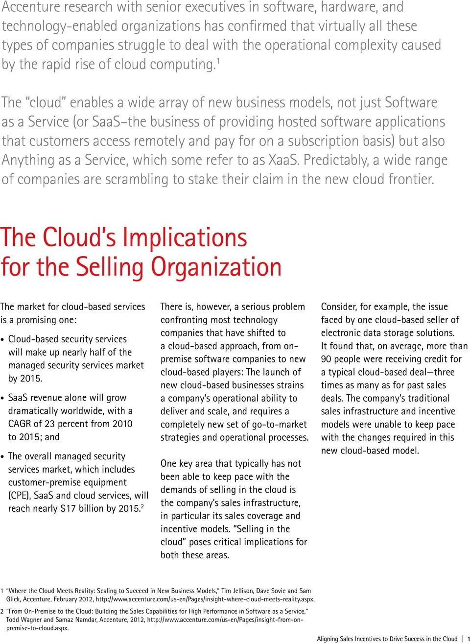 1 The cloud enables a wide array of new business models, not just Software as a Service (or SaaS the business of providing hosted software applications that customers access remotely and pay for on a