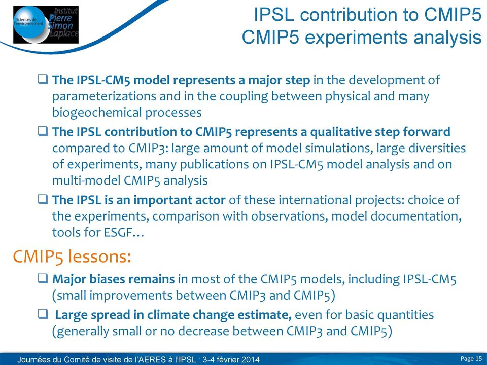 model analysis and on multi-model CMIP5 analysis The IPSL is an important actor of these international projects: choice of the experiments, comparison with observations, model documentation, tools