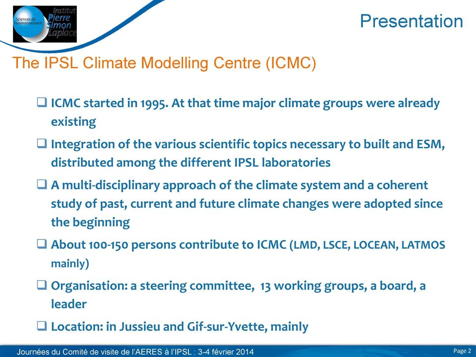 IPSL laboratories A multi-disciplinary approach of the climate system and a coherent study of past, current and future climate changes were adopted since the