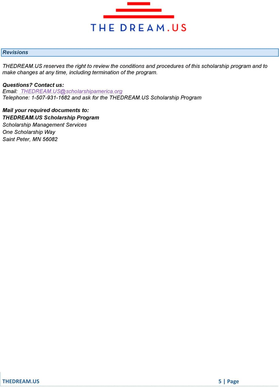 time, including termination of the program. Questions? Contact us: Email: THEDREAM.US@scholarshipamerica.