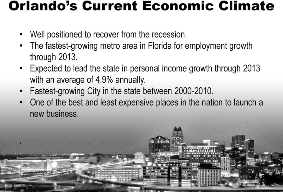 Expected to lead the state in personal income growth through 2013 with an average of 4.9% annually.