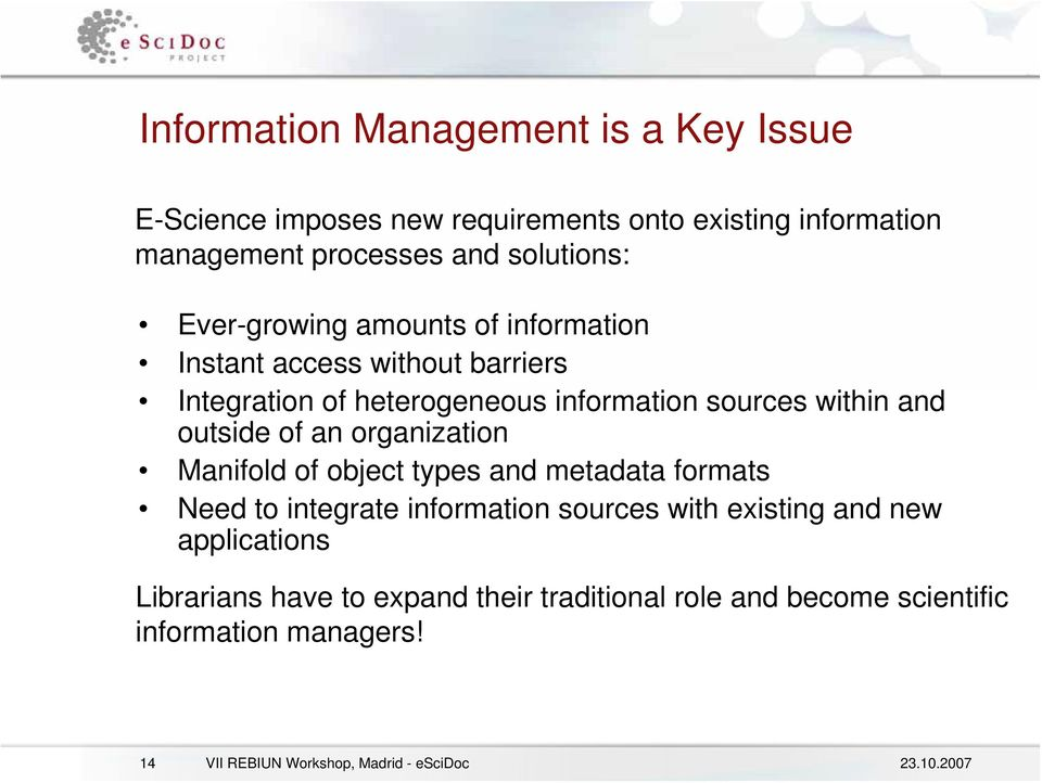 of an organization Manifold of object types and metadata formats Need to integrate information sources with existing and new
