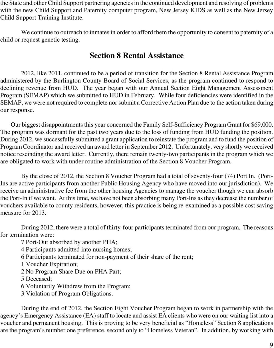 Section 8 Rental Assistance 2012, like 2011, continued to be a period of transition for the Section 8 Rental Assistance Program administered by the Burlington County Board of Social Services, as the