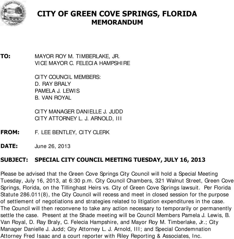 LEE BENTLEY, CITY CLERK DATE: June 26, 2013 SUBJECT: SPECIAL CITY COUNCIL MEETING TUESDAY, JULY 16, 2013 Please be advised that the Green Cove Springs City Council will hold a Special Meeting