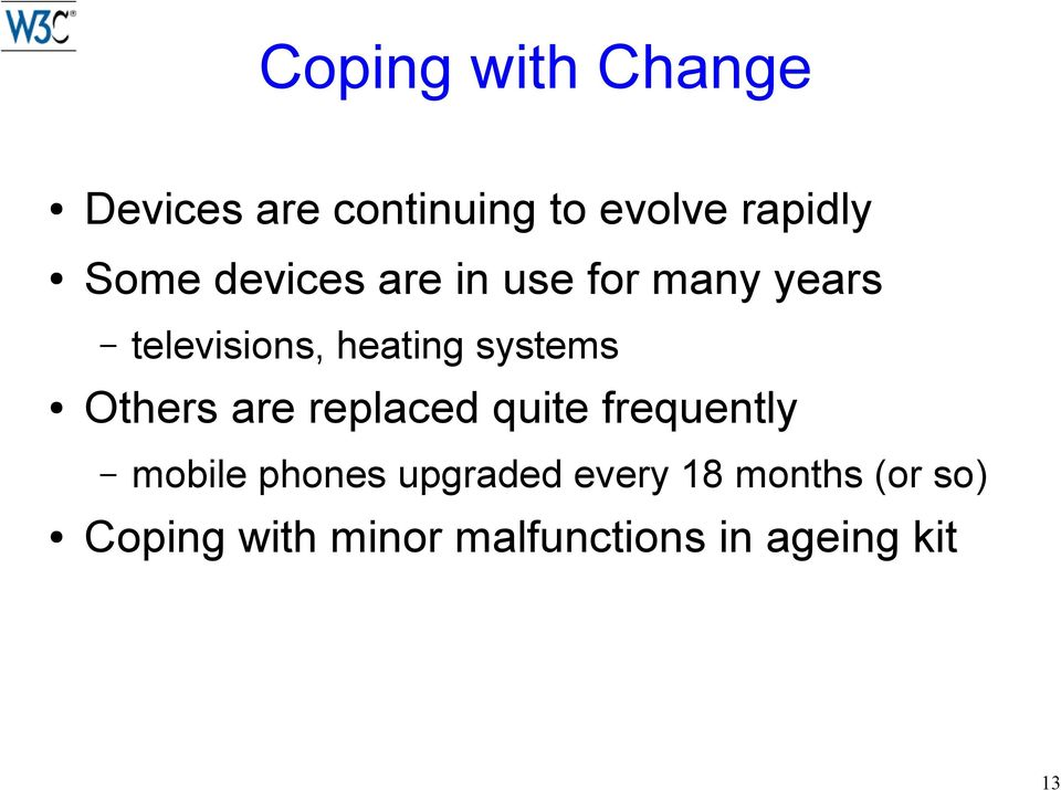 Others are replaced quite frequently mobile phones upgraded