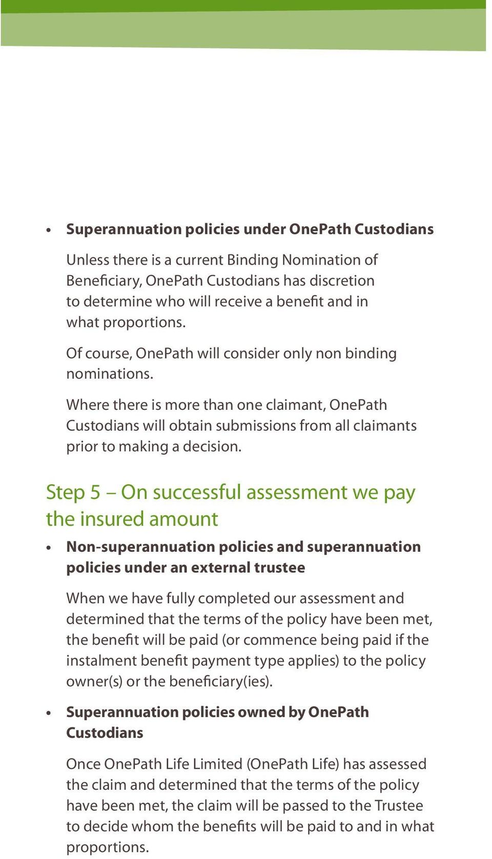 Where there is more than one claimant, OnePath Custodians will obtain submissions from all claimants prior to making a decision.