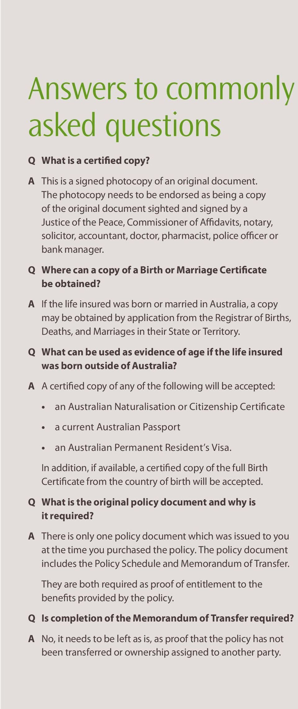 pharmacist, police officer or bank manager. Q Where can a copy of a Birth or Marriage Certificate be obtained?