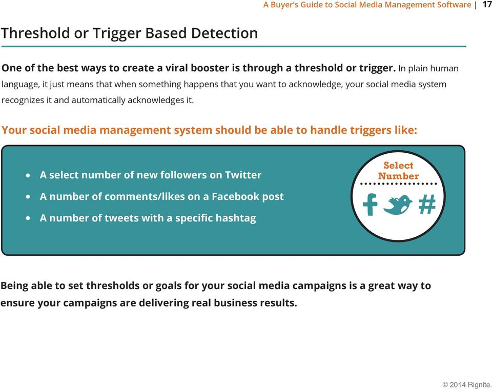 it. Your social media management system should be able to handle triggers like: A select number of new followers on Twitter A number of comments/likes on a Facebook