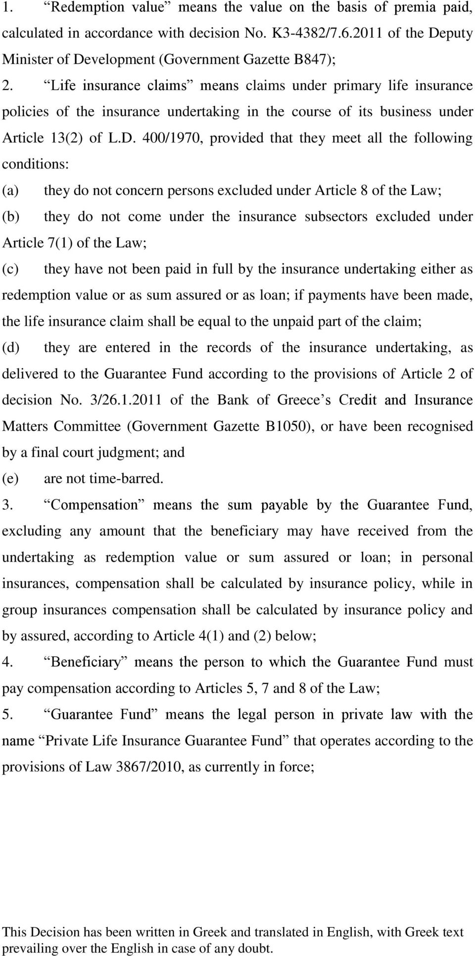 400/1970, provided that they meet all the following conditions: (a) they do not concern persons excluded under Article 8 of the Law; (b) they do not come under the insurance subsectors excluded under