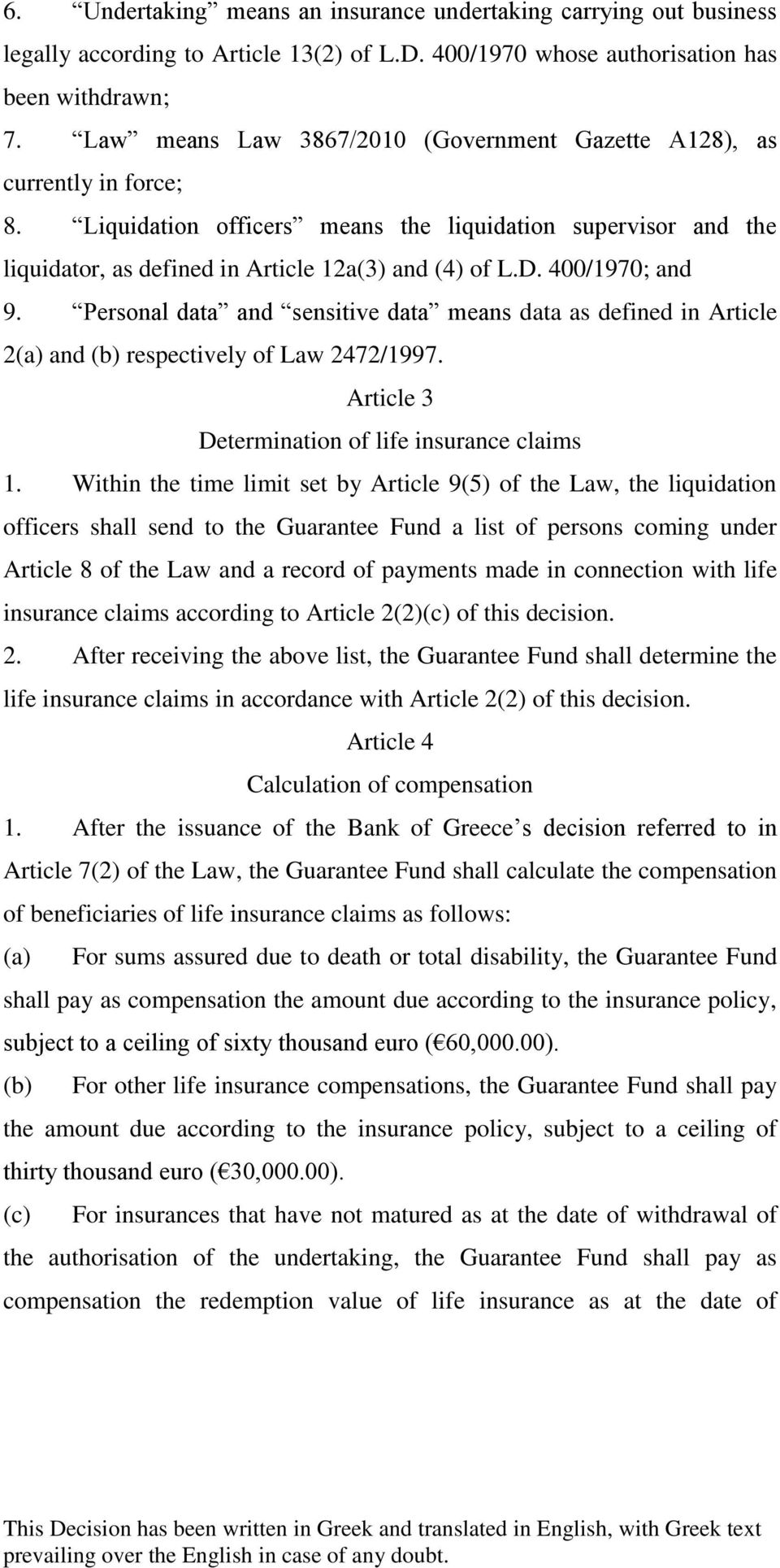 400/1970; and 9. Personal data and sensitive data means data as defined in Article 2(a) and (b) respectively of Law 2472/1997. Article 3 Determination of life insurance claims 1.