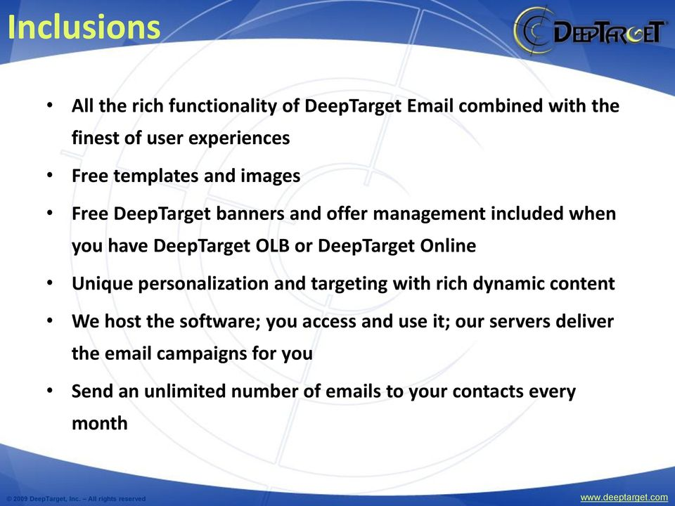 DeepTarget Online Unique personalization and targeting with rich dynamic content We host the software; you
