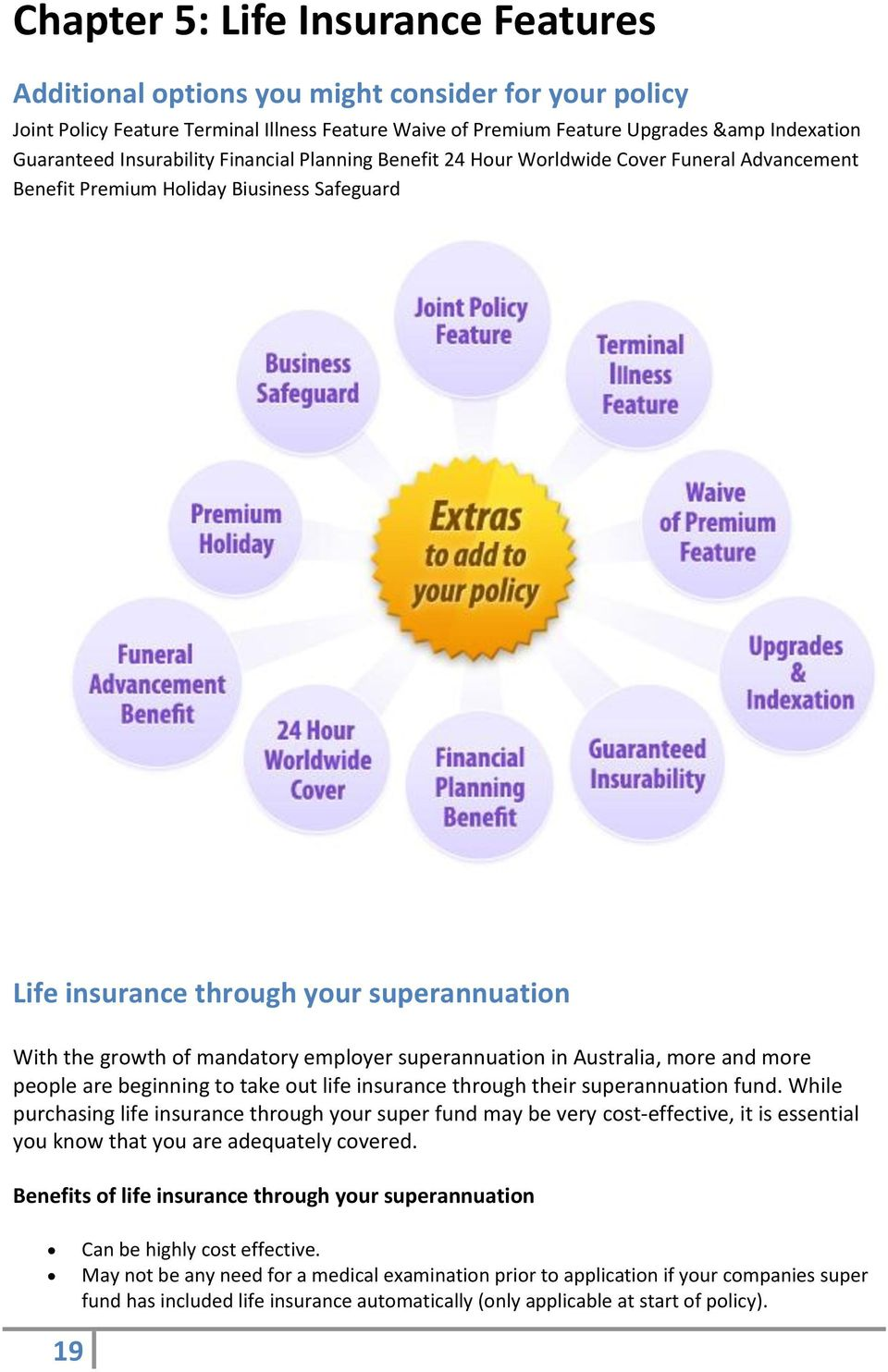 employer superannuation in Australia, more and more people are beginning to take out life insurance through their superannuation fund.