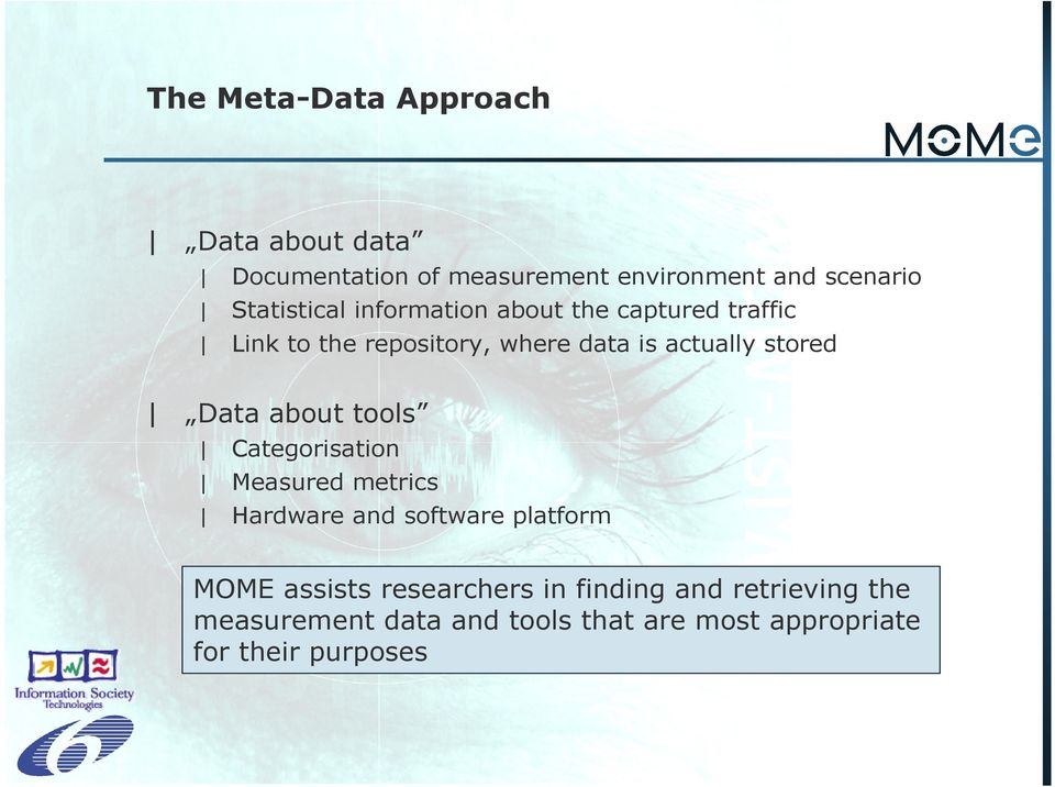 stored Data about tools Categorisation Measured metrics Hardware and software platform MOME assists
