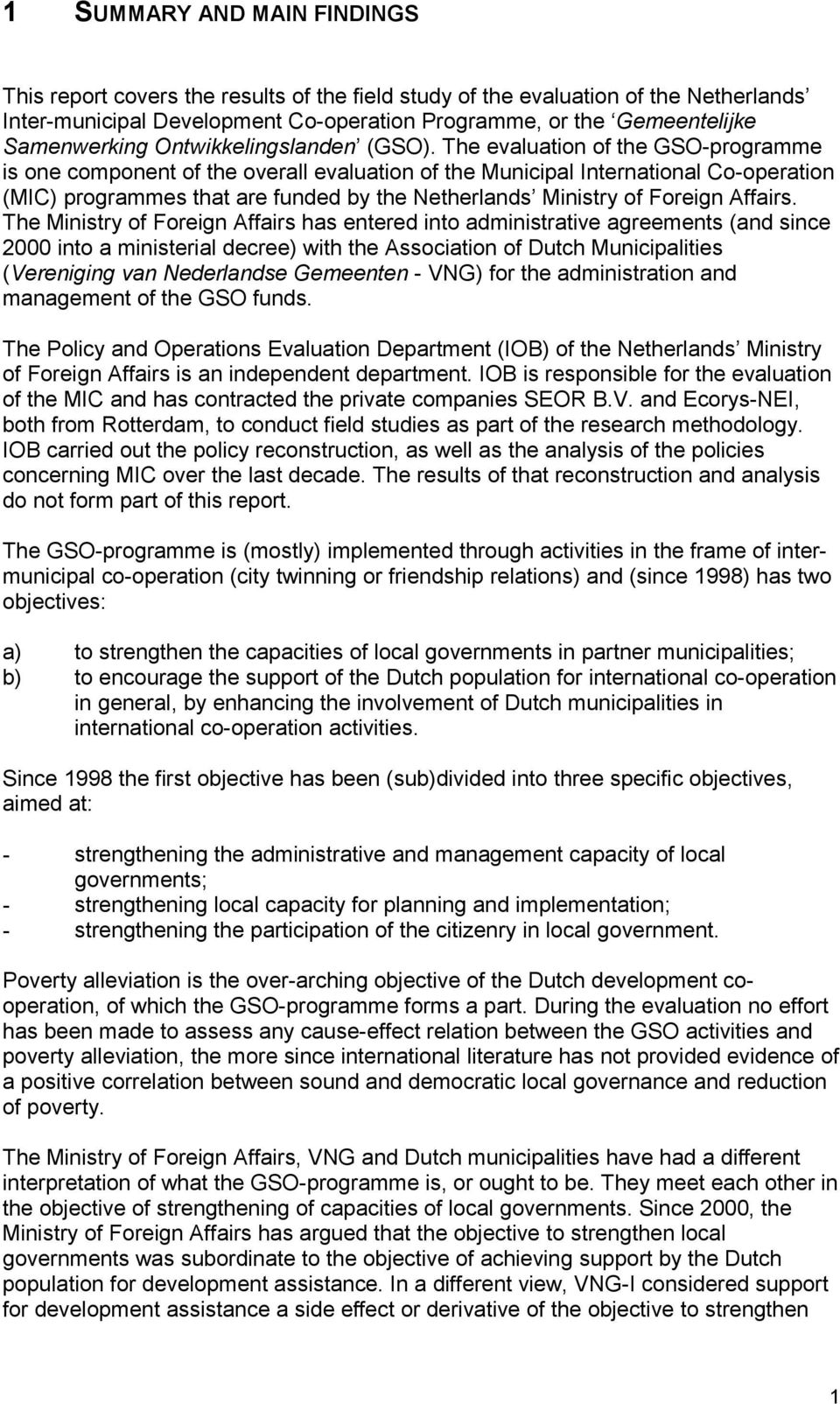 The evaluation of the GSO-programme is one component of the overall evaluation of the Municipal International Co-operation (MIC) programmes that are funded by the Netherlands Ministry of Foreign