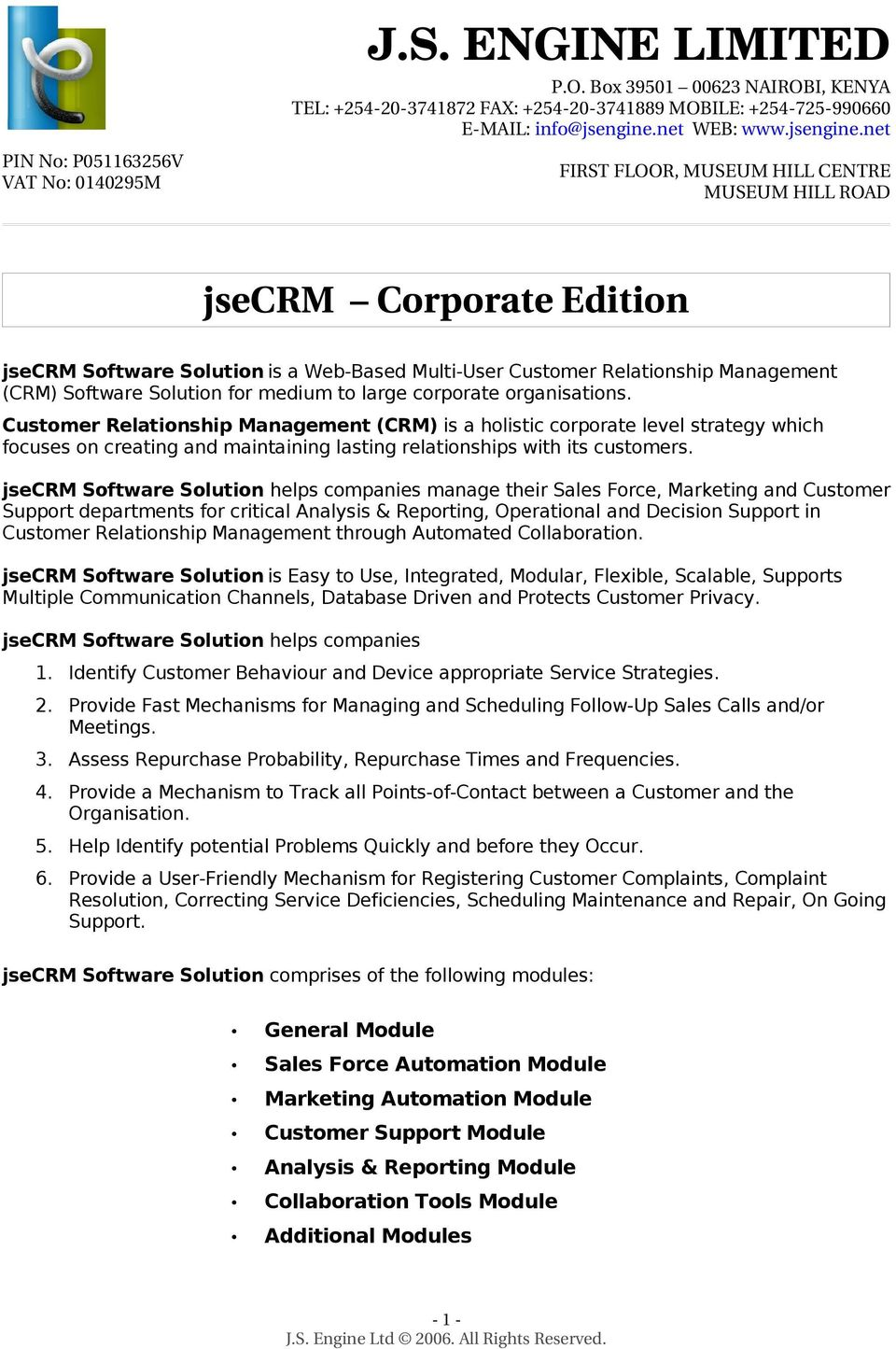 net FIRST FLOOR, MUSEUM HILL CENTRE MUSEUM HILL ROAD jsecrm Corporate Edition jsecrm Software Solution is a Web-Based Multi-User Customer Relationship Management (CRM) Software Solution for medium to