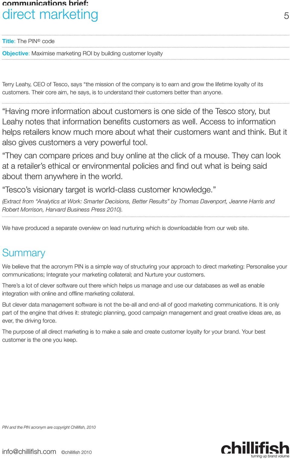 Having more information about customers is one side of the Tesco story, but Leahy notes that information benefi ts customers as well.