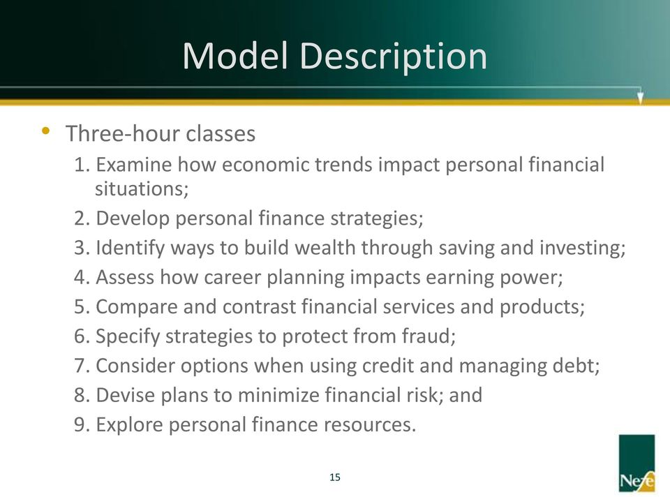 Assess how career planning impacts earning power; 5. Compare and contrast financial services and products; 6.