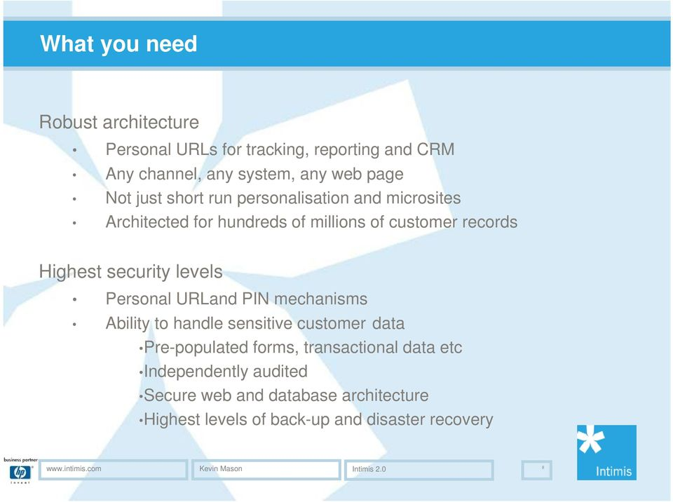 Personal URLand PIN mechanisms Ability to handle sensitive customer data Pre-populated forms, transactional data etc