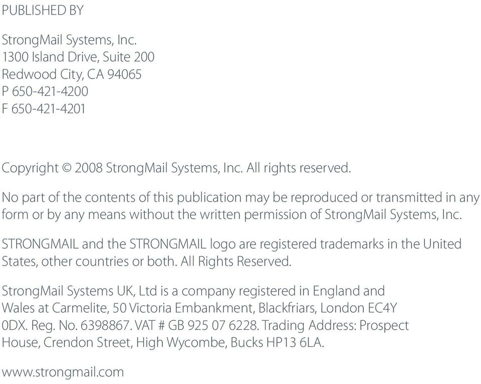 STRONGMAIL and the STRONGMAIL logo are registered trademarks in the United States, other countries or both. All Rights Reserved.