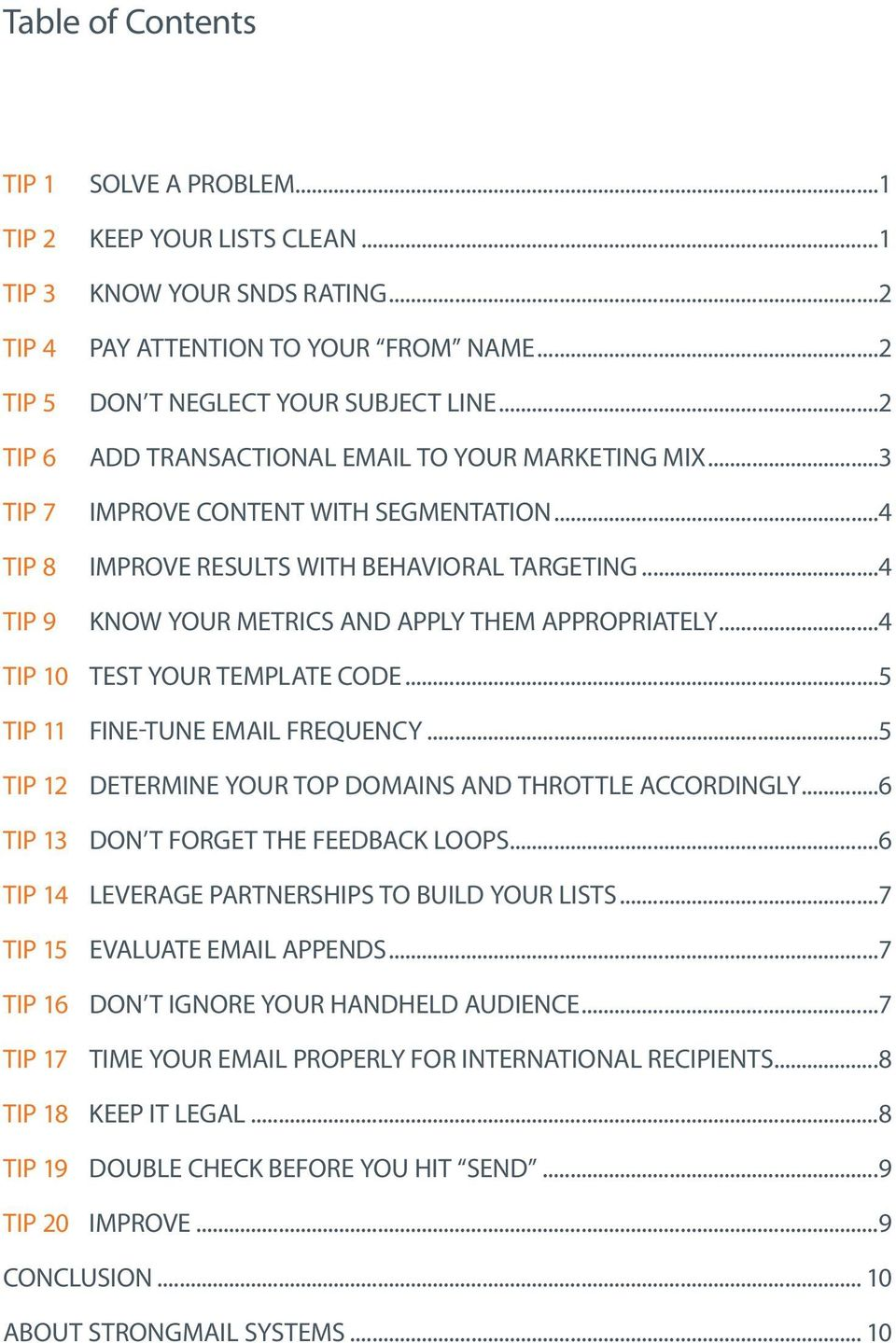 ..4 Know Your Metrics and Apply Them Appropriately...4 Tip 10 Test Your Template Code...5 Tip 11 Fine-tune Email Frequency...5 Tip 12 Determine Your Top Domains and Throttle Accordingly.