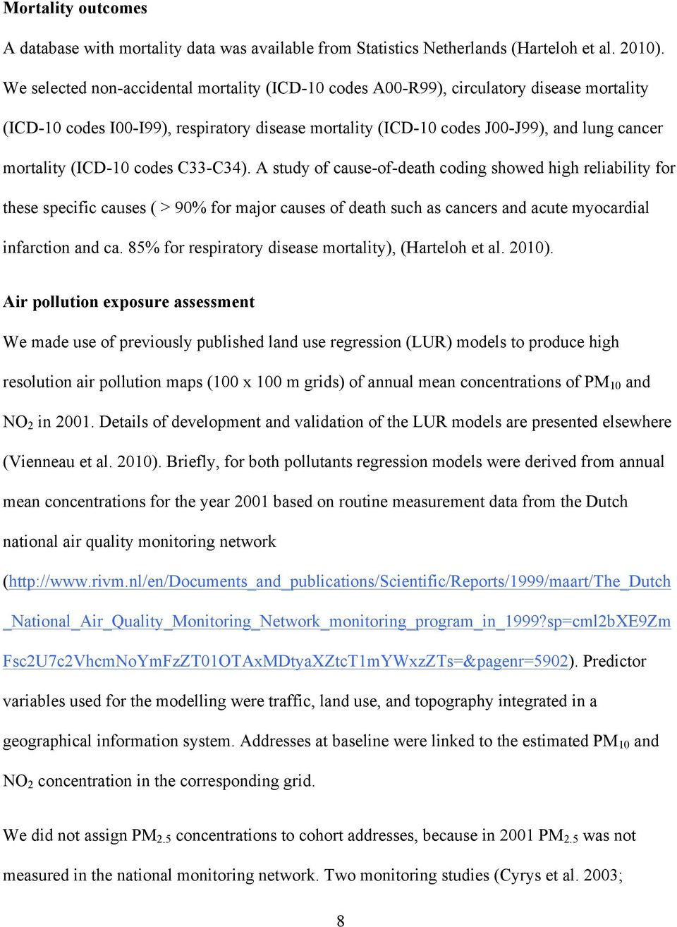 (ICD-10 codes C33-C34). A study of cause-of-death coding showed high reliability for these specific causes ( > 90% for major causes of death such as cancers and acute myocardial infarction and ca.