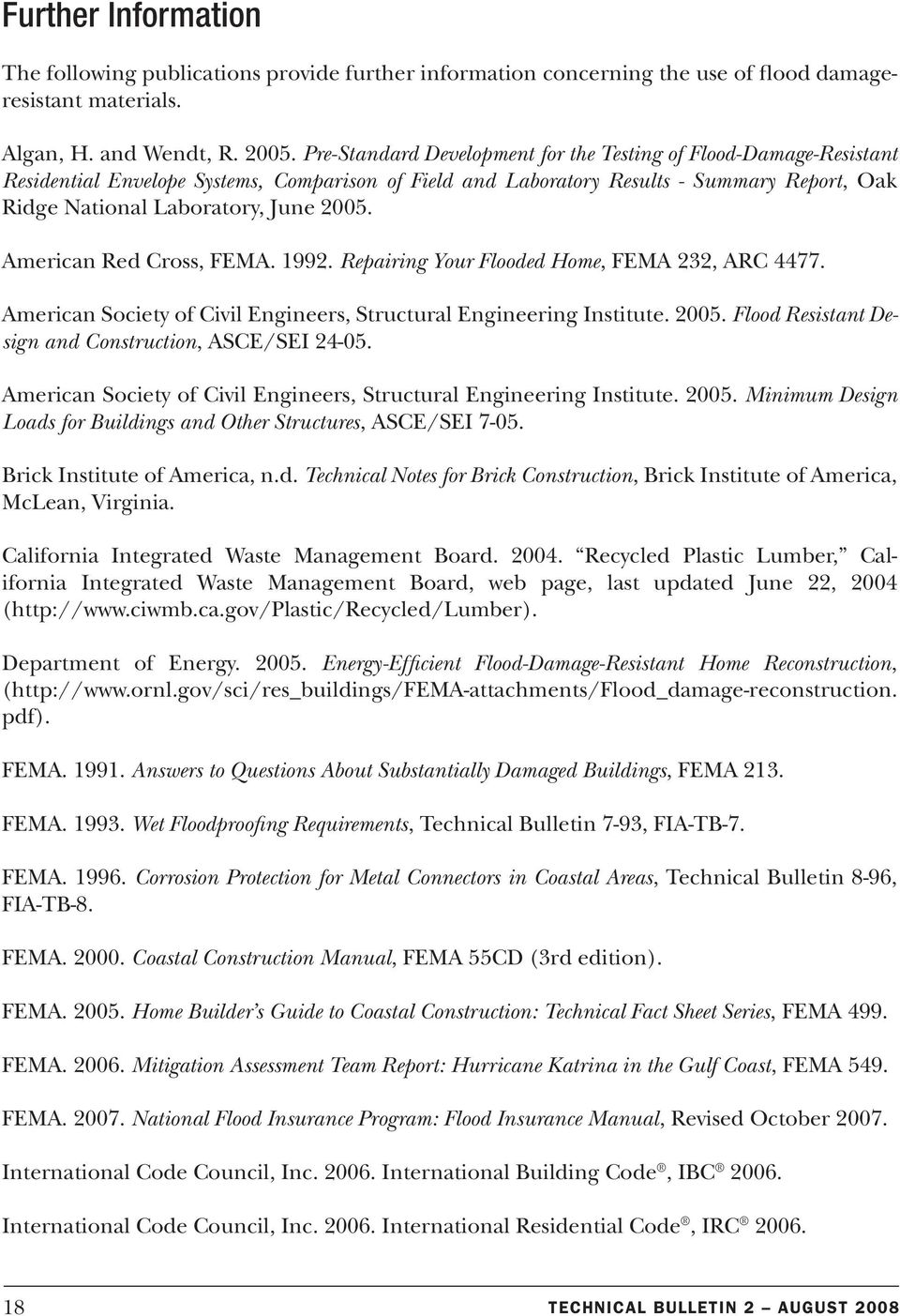 America Red Cross, FEMA. 1992. Repairig Your Flooded Home, FEMA 232, ARC 4477. America Society of Civil Egieers, Structural Egieerig Istitute. 2005. Flood Resistat Desig ad Costructio, ASCE/SEI 24-05.