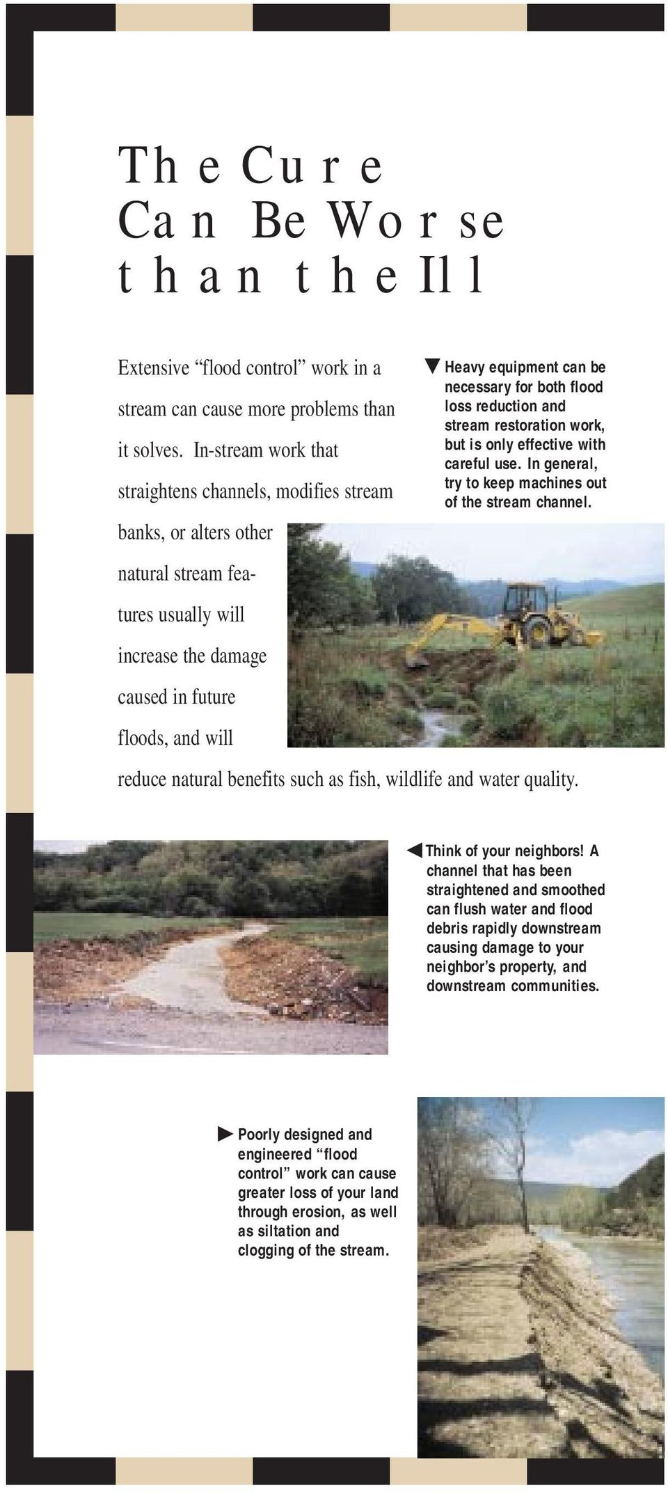 such as fish, wildlife and water quality. Heavy equipment can be necessary for both flood loss reduction and stream restoration work, but is only effective with careful use.