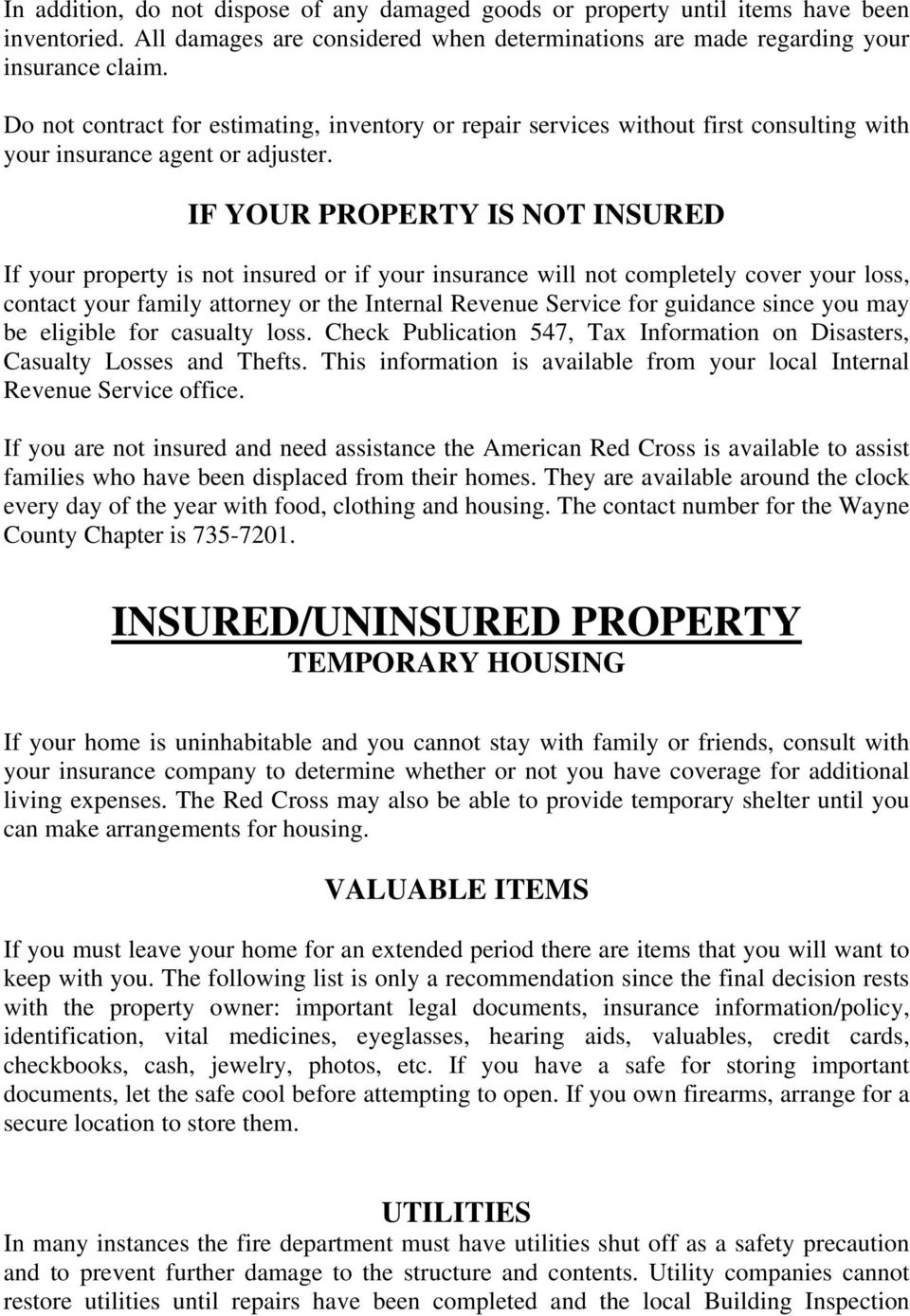 IF YOUR PROPERTY IS NOT INSURED If your property is not insured or if your insurance will not completely cover your loss, contact your family attorney or the Internal Revenue Service for guidance