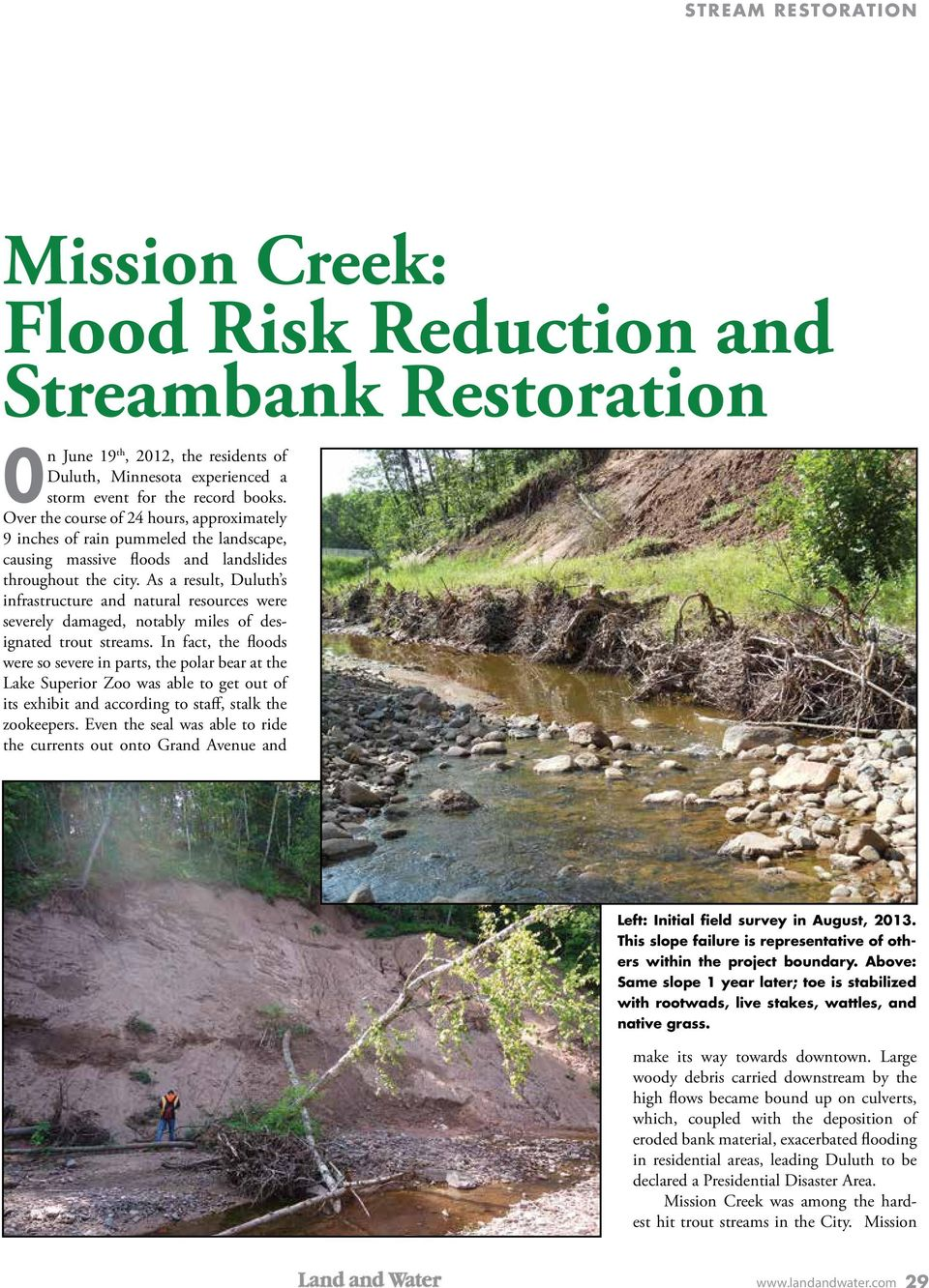 As a result, Duluth s infrastructure and natural resources were severely damaged, notably miles of designated trout streams.