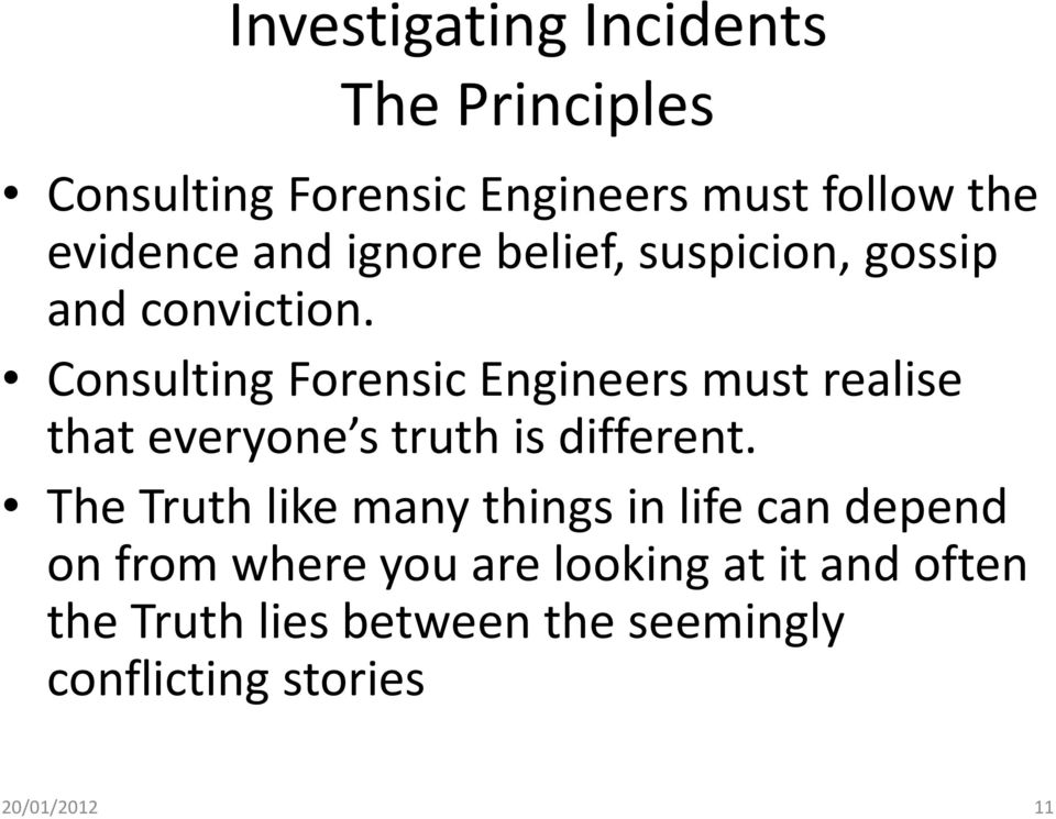 Consulting Forensic Engineers must realise that everyone s truth is different.