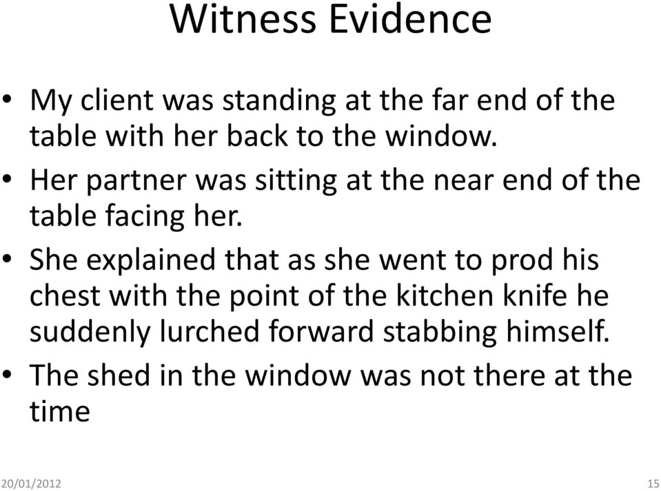She explained that as she went to prod his chest with the point of the kitchen knife he