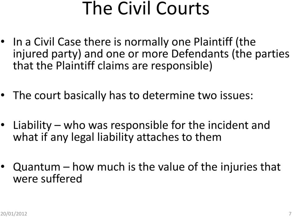 to determine two issues: Liability who was responsible for the incident and what if any legal