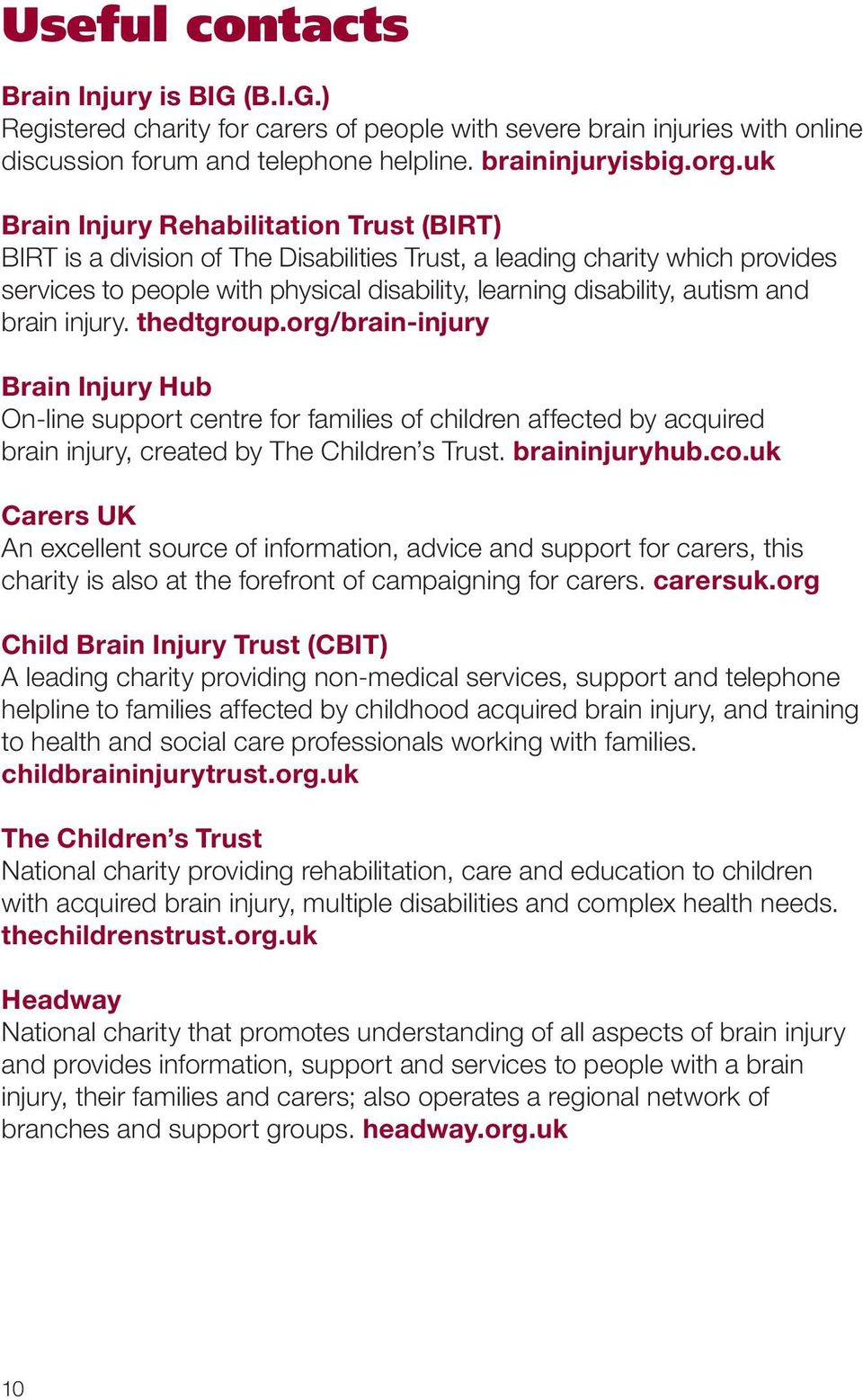 brain injury. thedtgroup.org/brain-injury Brain Injury Hub On-line support centre for families of children affected by acquired brain injury, created by The Children s Trust. braininjuryhub.co.