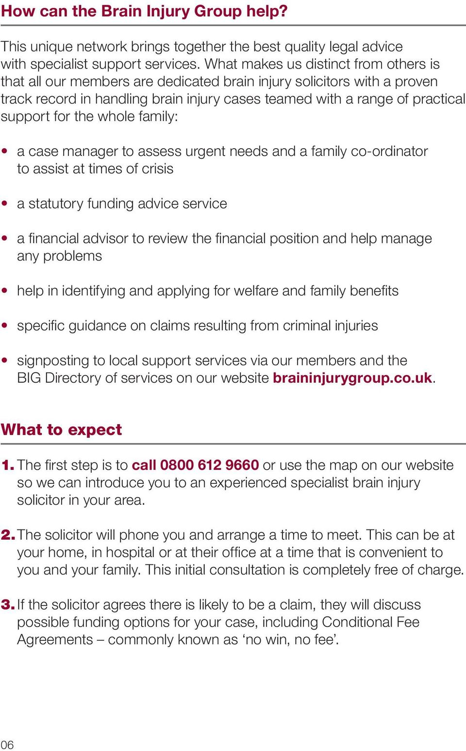 the whole family: a case manager to assess urgent needs and a family co-ordinator to assist at times of crisis a statutory funding advice service a financial advisor to review the financial position