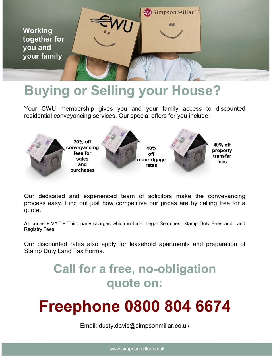 make the conveyancing process easy. Find out just how competitive our prices are by calling free for a quote.