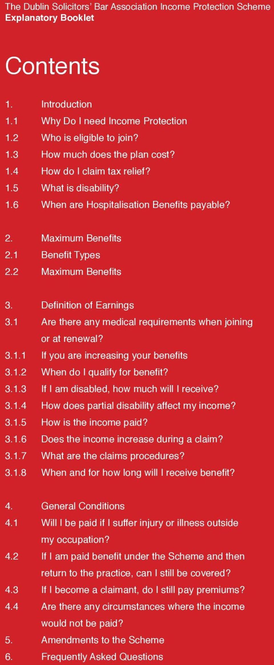 1 Are there any medical requirements when joining or at renewal? 3.1.1 If you are increasing your benefits 3.1.2 When do I qualify for benefit? 3.1.3 If I am disabled, how much will I receive? 3.1.4 How does partial disability affect my income?