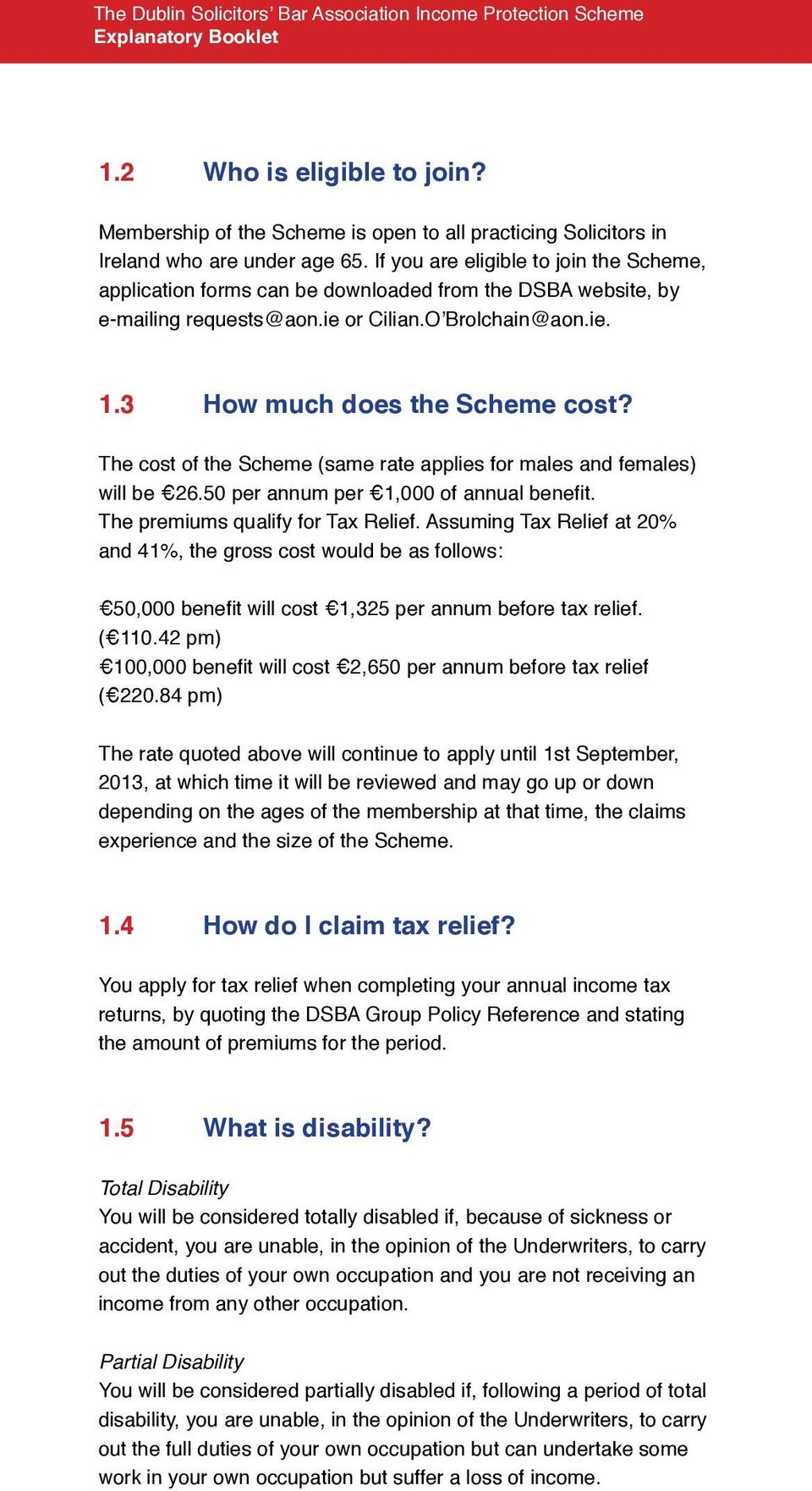 The cost of the Scheme (same rate applies for males and females) will be 26.50 per annum per 1,000 of annual benefit. The premiums qualify for Tax Relief.
