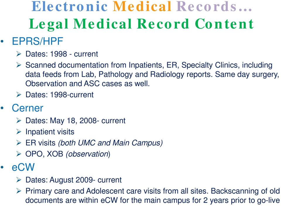 Dates: 1998-current Cerner Dates: May 18, 2008- current Inpatient visits ER visits (both UMC and Main Campus) OPO, XOB (observation) ecw Dates: