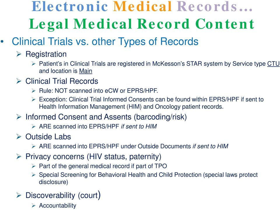 EPRS/HPF. Exception: Clinical Trial Informed Consents can be found within EPRS/HPF if sent to Health Information Management (HIM) and Oncology patient records.