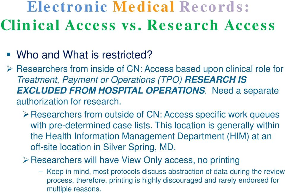 Need a separate authorization for research. Researchers from outside of CN: Access specific work queues with pre-determined case lists.