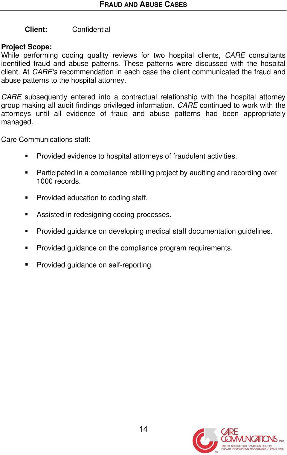CARE subsequently entered into a contractual relationship with the hospital attorney group making all audit findings privileged information.