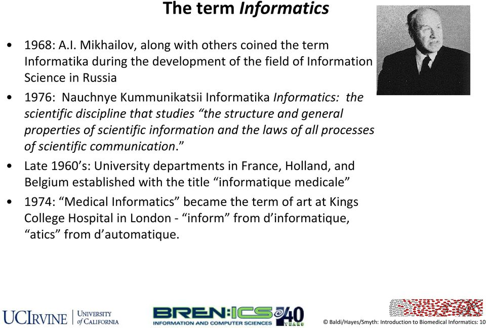Mikhailov, along with others coined the term Informatika during thedevelopment ofthefield field ofinformation Science in Russia 1976: Nauchnye Kummunikatsii Informatika
