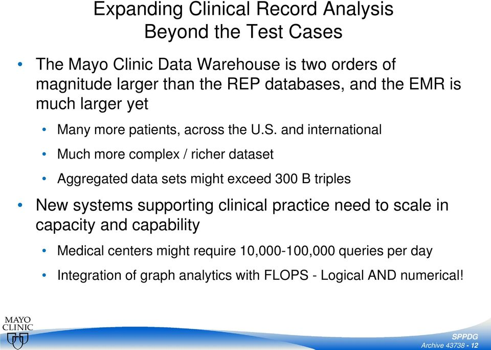 and international Much more complex / richer dataset Aggregated data sets might exceed 300 B triples New systems supporting clinical