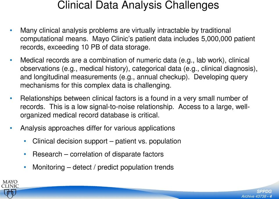 g., clinical diagnosis), and longitudinal measurements (e.g., annual checkup). Developing query mechanisms for this complex data is challenging.