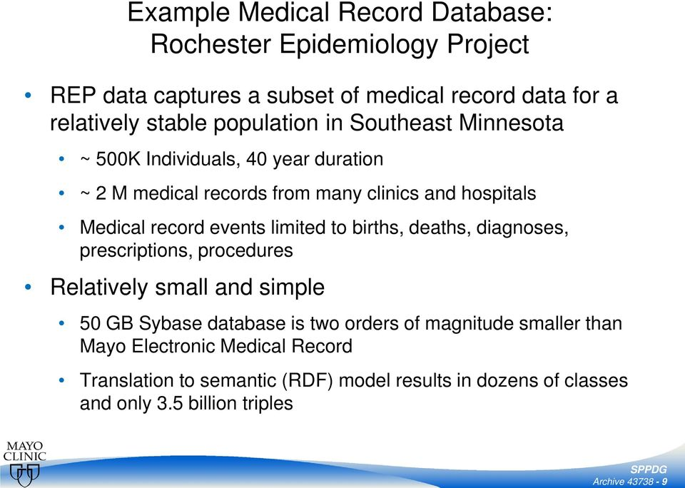 Medical record events limited to births, deaths, diagnoses, prescriptions, procedures Relatively small and simple 50 GB Sybase database is two