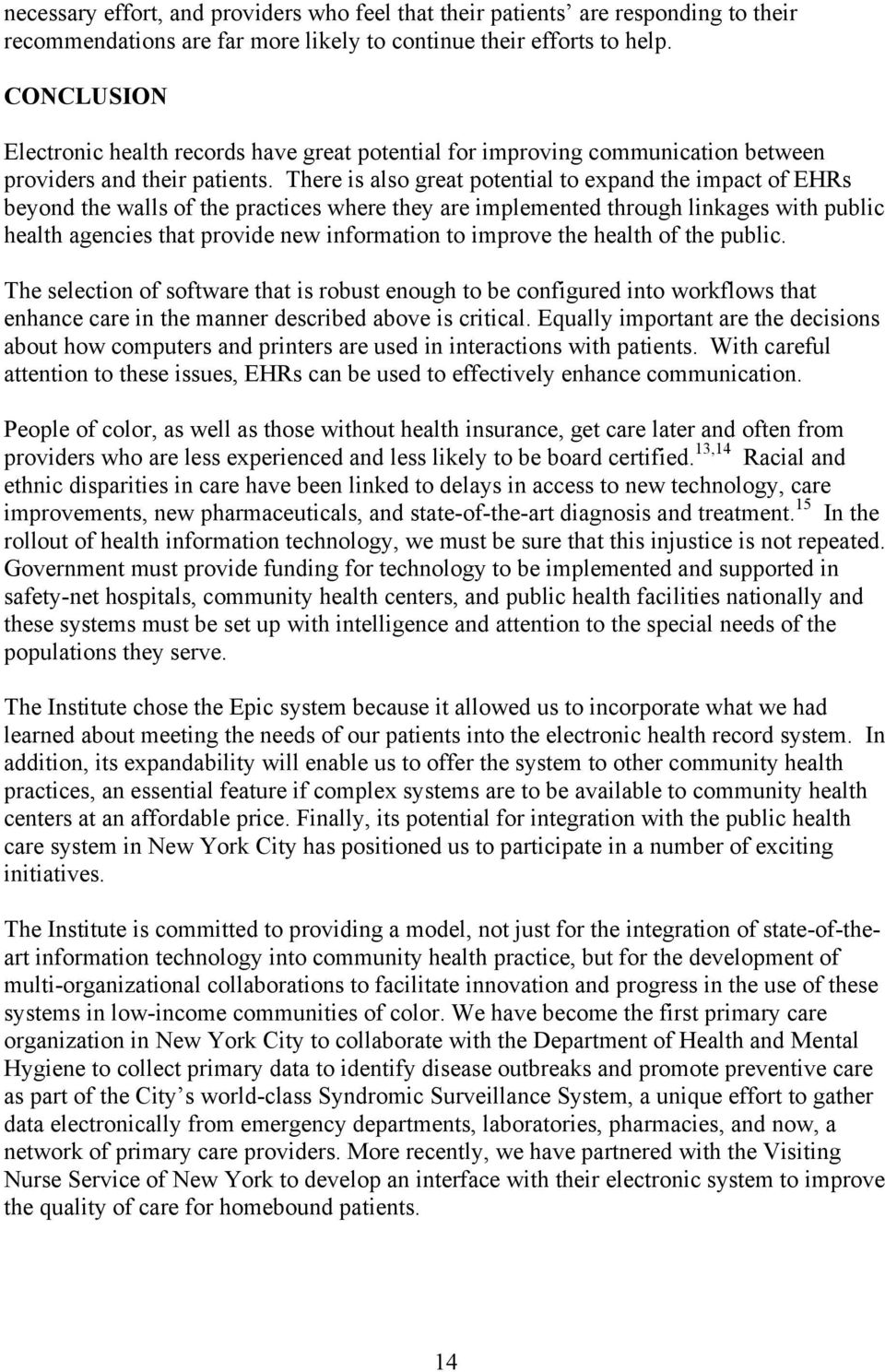 There is also great potential to expand the impact of EHRs beyond the walls of the practices where they are implemented through linkages with public health agencies that provide new information to