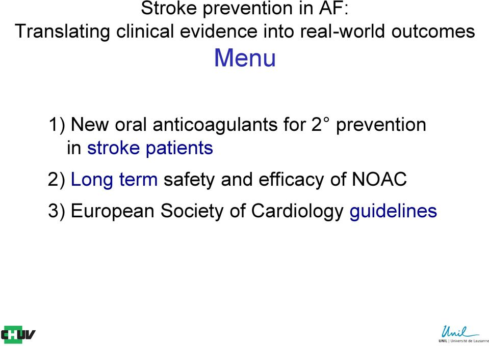 for 2 prevention in stroke patients 2) Long term safety