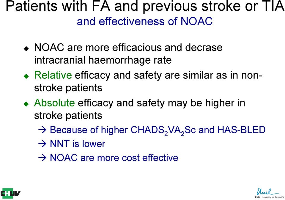 similar as in nonstroke patients Absolute efficacy and safety may be higher in stroke