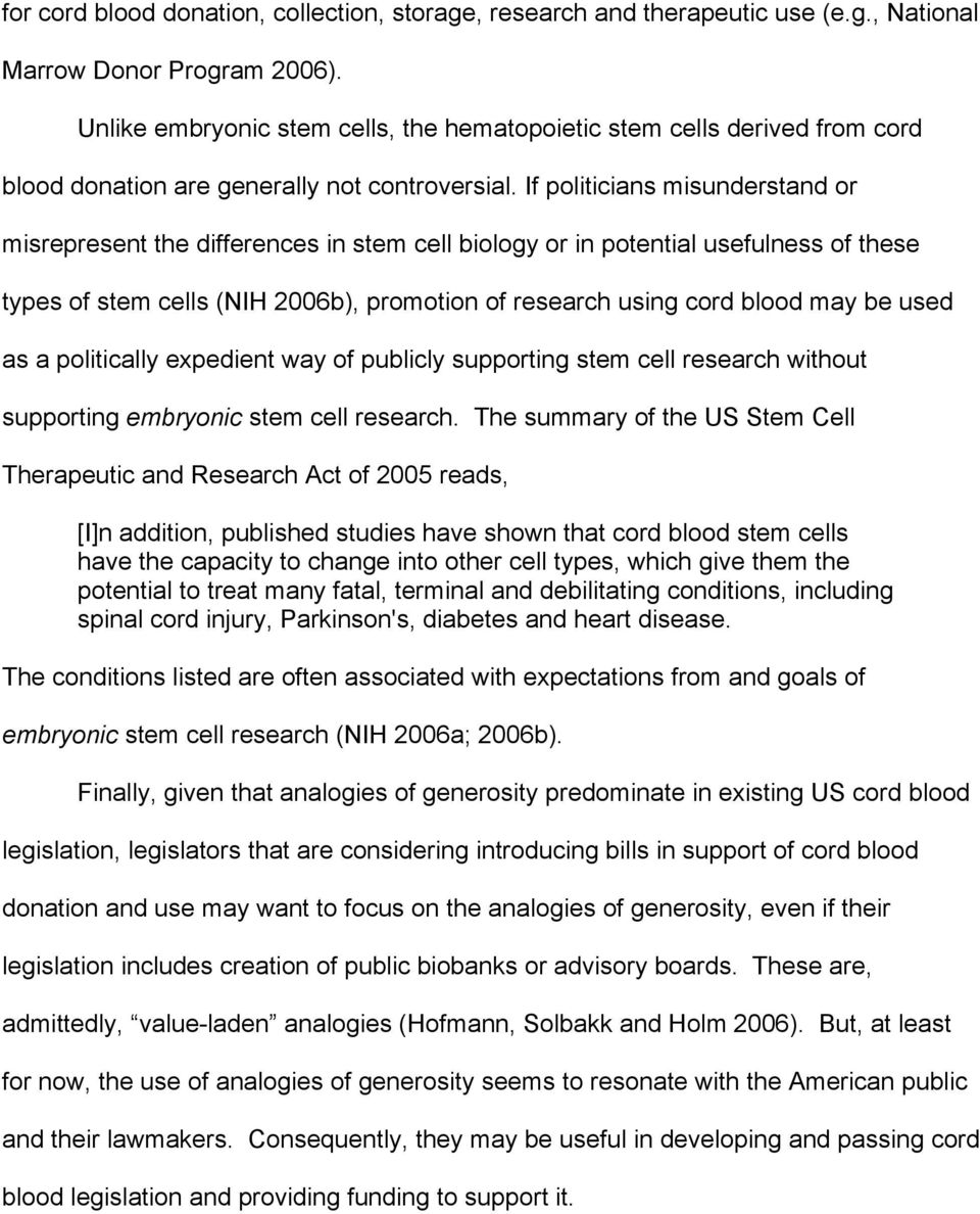 If politicians misunderstand or misrepresent the differences in stem cell biology or in potential usefulness of these types of stem cells (NIH 2006b), promotion of research using cord blood may be